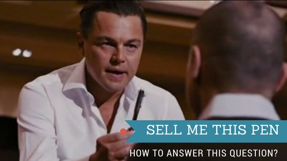 Sell me this Pen – How to answer this question